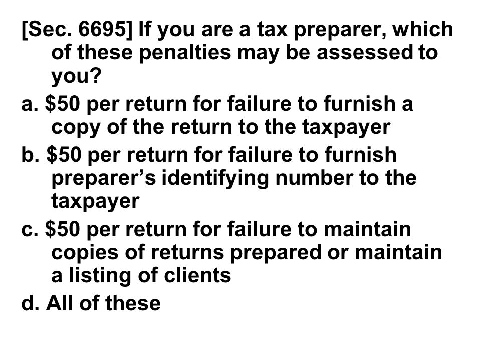 [Sec. 6695] If you are a tax preparer, which of these penalties may be assessed to you